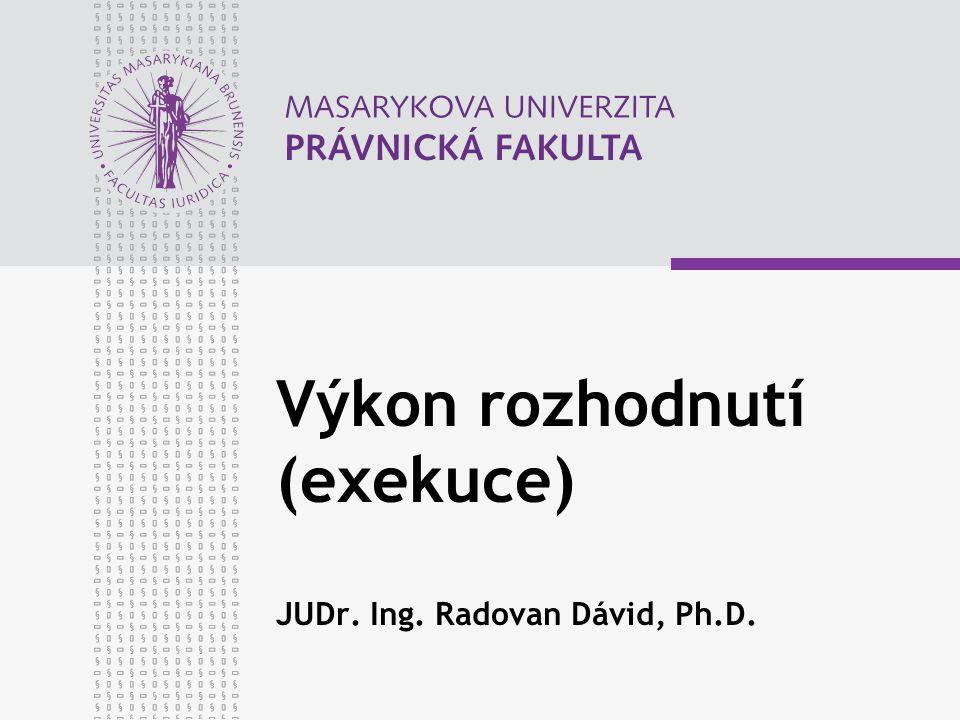 Výkon rozhodnutí (exekuce) JUDr. Ing. Radovan Dávid, Ph.D.