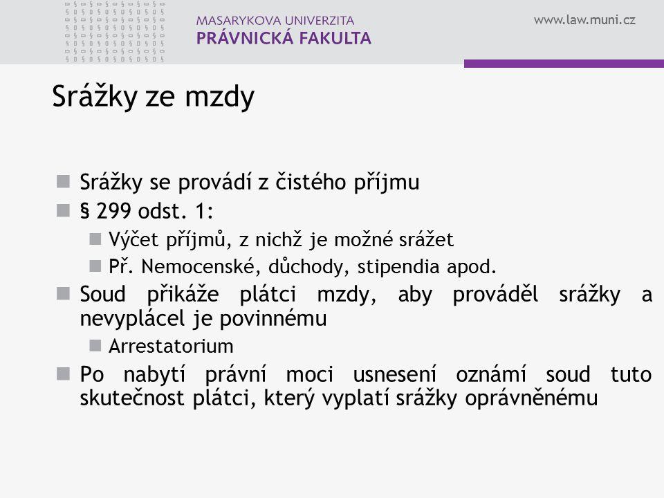 www.law.muni.cz Srážky ze mzdy Srážky se provádí z čistého příjmu § 299 odst.
