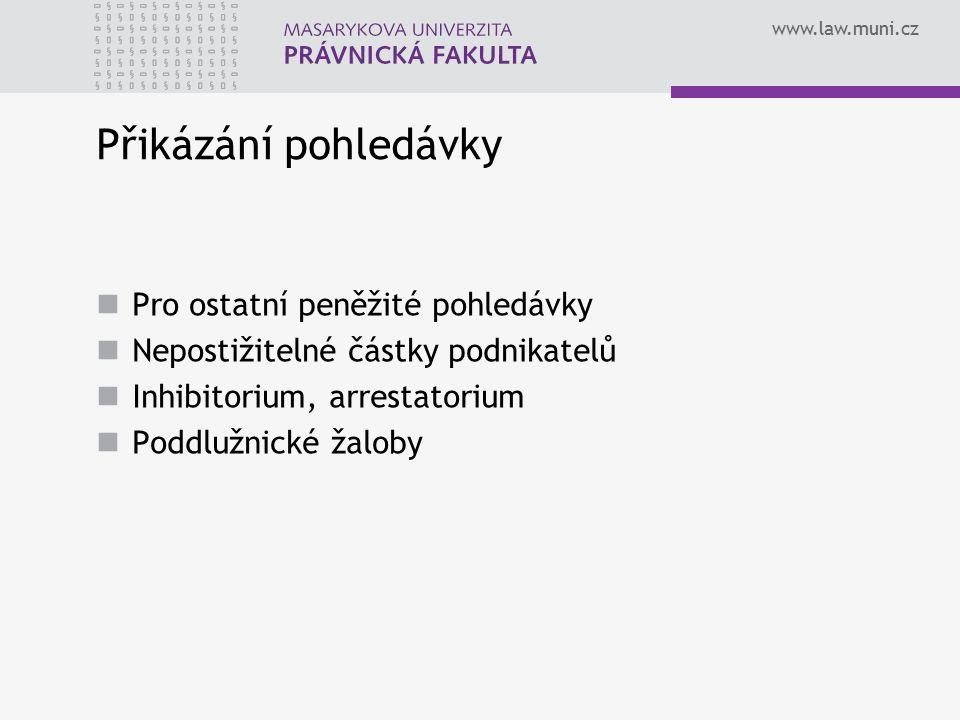www.law.muni.cz Přikázání pohledávky Pro ostatní peněžité pohledávky Nepostižitelné částky podnikatelů Inhibitorium, arrestatorium Poddlužnické žaloby