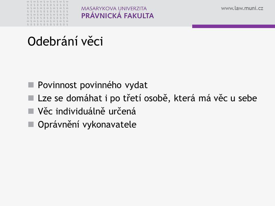 www.law.muni.cz Odebrání věci Povinnost povinného vydat Lze se domáhat i po třetí osobě, která má věc u sebe Věc individuálně určená Oprávnění vykonavatele