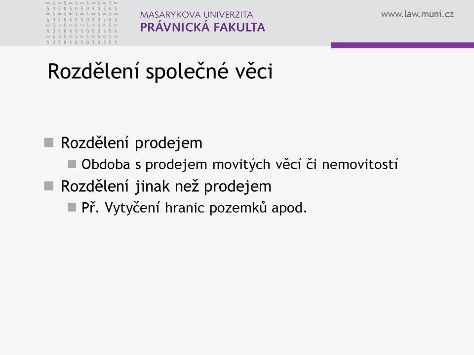 www.law.muni.cz Rozdělení společné věci Rozdělení prodejem Obdoba s prodejem movitých věcí či nemovitostí Rozdělení jinak než prodejem Př.