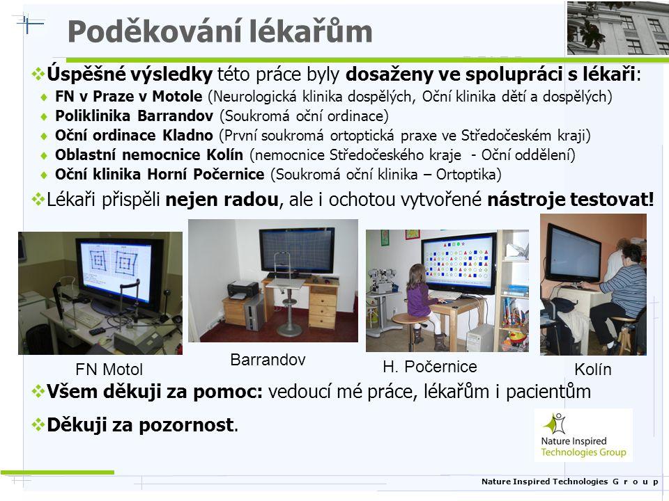 Nature Inspired Technologies G r o u p Poděkování lékařům  Úspěšné výsledky této práce byly dosaženy ve spolupráci s lékaři:  FN v Praze v Motole (N