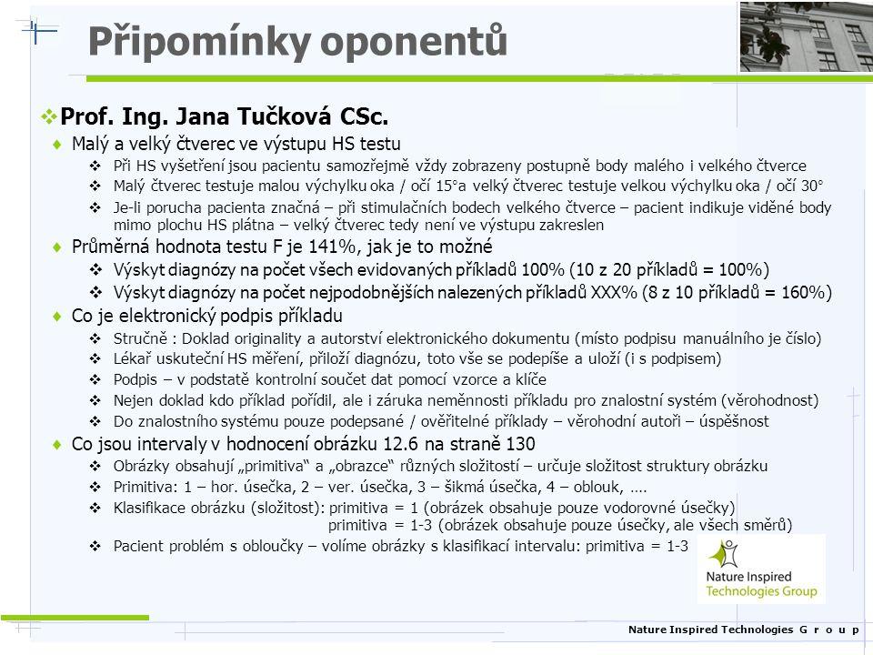 Nature Inspired Technologies G r o u p Připomínky oponentů  Prof. Ing. Jana Tučková CSc.  Malý a velký čtverec ve výstupu HS testu  Při HS vyšetřen