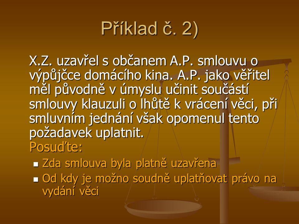 Příklad č. 2) X.Z. uzavřel s občanem A.P. smlouvu o výpůjčce domácího kina.
