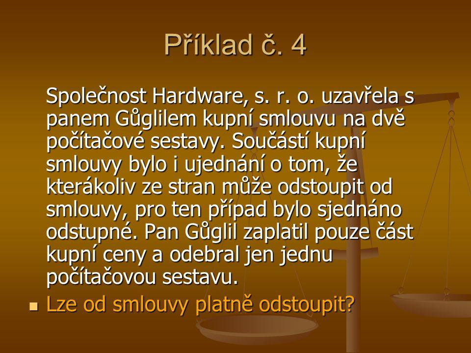 Příklad č. 4 Společnost Hardware, s. r. o. uzavřela s panem Gůglilem kupní smlouvu na dvě počítačové sestavy. Součástí kupní smlouvy bylo i ujednání o