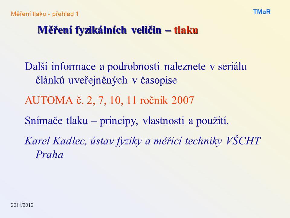 2011/2012 TMaR Měření fyzikálních veličin – tlaku Měření tlaku - přehled 1 Další informace a podrobnosti naleznete v seriálu článků uveřejněných v časopise AUTOMA č.