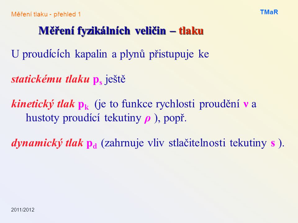 U proud í c í ch kapalin a plynů přistupuje ke statickému tlaku p s ještě kinetický tlak p k (je to funkce rychlosti proudění ν a hustoty proudící tekutiny ρ ), popř.