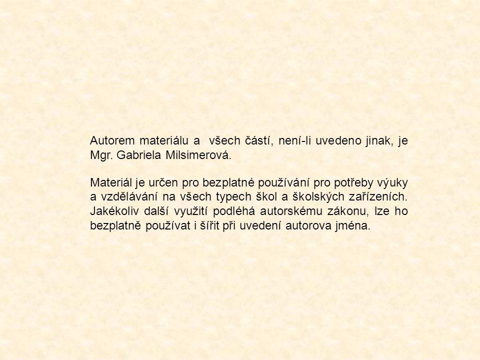 Autorem materiálu a všech částí, není-li uvedeno jinak, je Mgr. Gabriela Milsimerová. Materiál je určen pro bezplatné používání pro potřeby výuky a vz