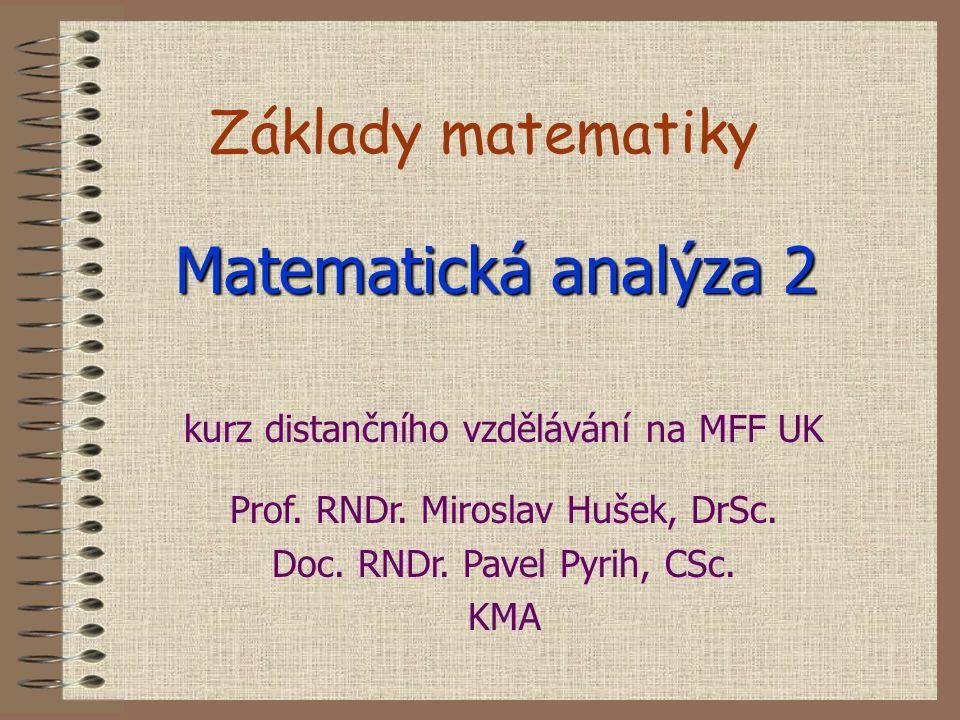 Základy matematiky Matematická analýza 2 kurz distančního vzdělávání na MFF UK Prof.