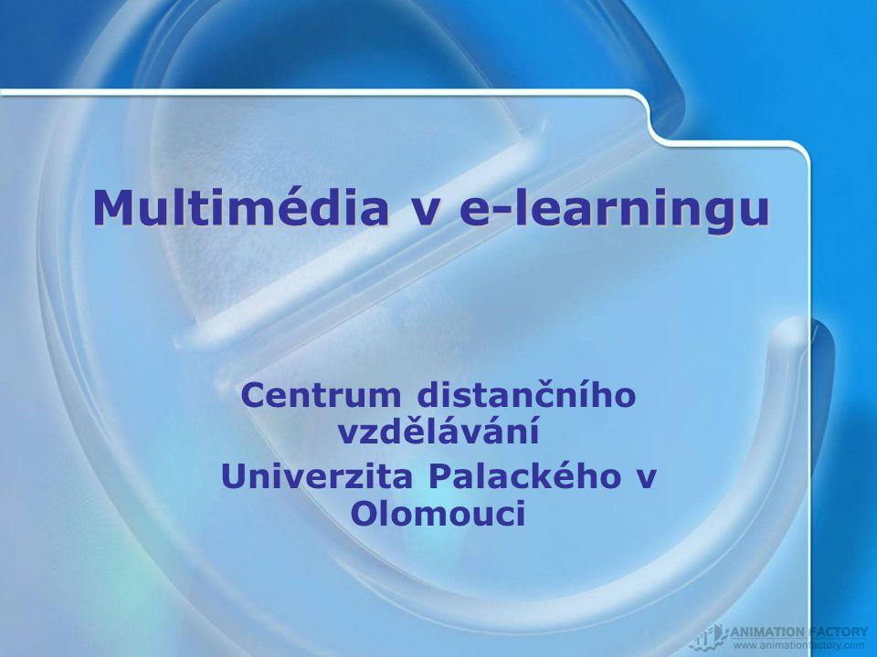 Multimédia v e-learningu Centrum distančního vzdělávání Univerzita Palackého v Olomouci
