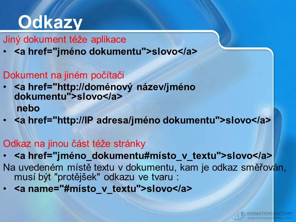 Odkazy Jiný dokument téže aplikace slovo Dokument na jiném počítači slovo nebo slovo Odkaz na jinou část téže stránky slovo Na uvedeném místě textu v dokumentu, kam je odkaz směřován, musí být protějšek odkazu ve tvaru : slovo