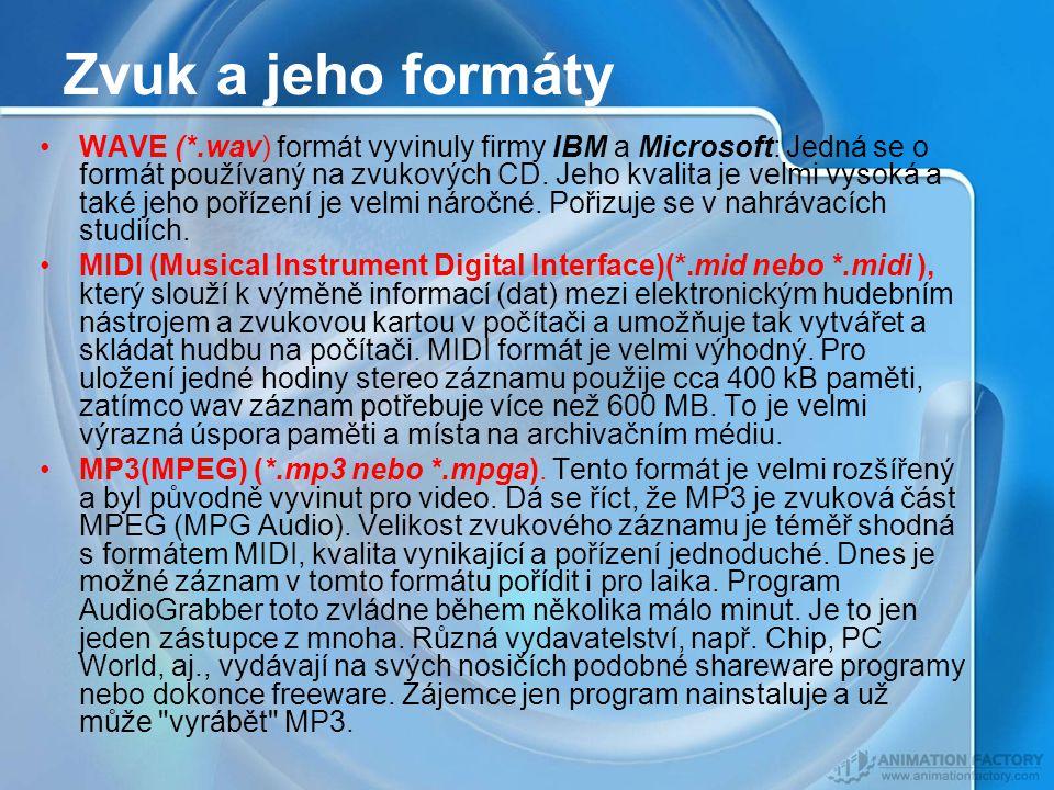 Zvuk a jeho formáty WAVE (*.wav) formát vyvinuly firmy IBM a Microsoft: Jedná se o formát používaný na zvukových CD.