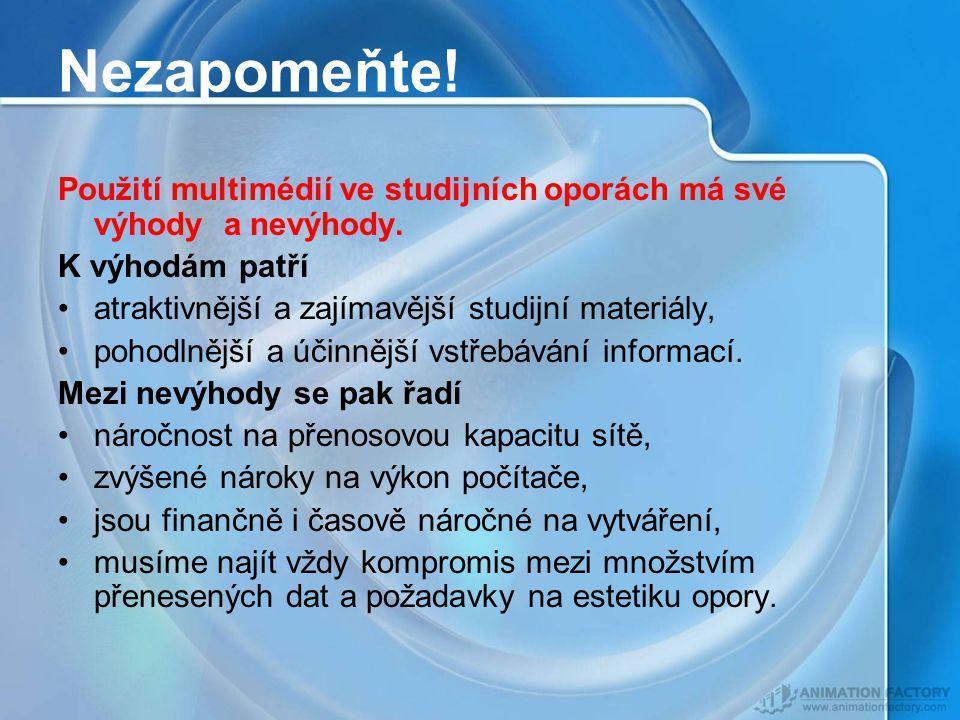 Nezapomeňte.Použití multimédií ve studijních oporách má své výhody a nevýhody.