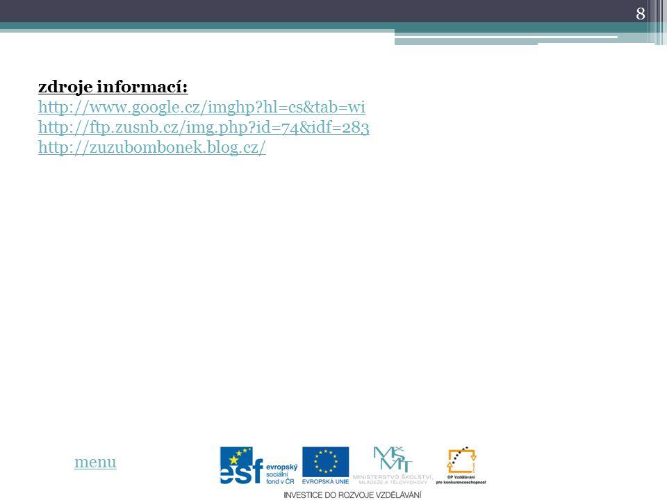 8 zdroje informací: http://www.google.cz/imghp?hl=cs&tab=wi http://ftp.zusnb.cz/img.php?id=74&idf=283 http://zuzubombonek.blog.cz/ menu