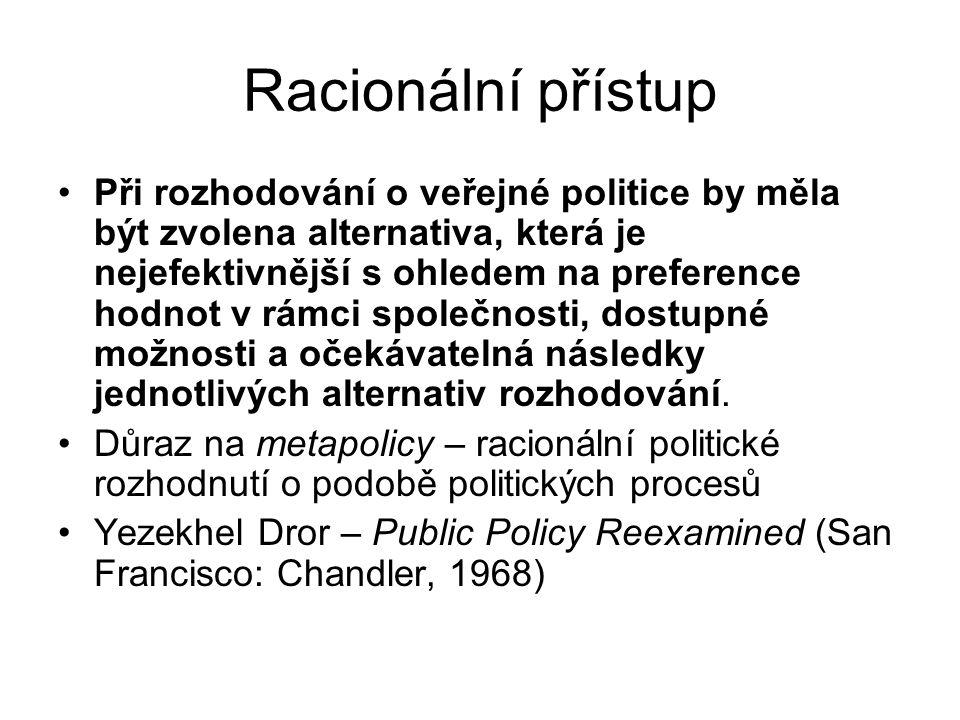 Modely uplatnění racionálního přístupu Teorie racionální/veřejné volby (optimální veřejná politika znamená zlepšení pro každého člena společnosti a neznamená zhoršení stavu pro žádného z nich) Teorie spotřeby a vyloučení (exclusion/consumption model) (veřejná politika je rozhodováním o vymezení statků, které svojí povahou musí být předmětem veřejného užívání)