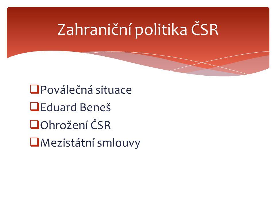  Poválečná situace  Eduard Beneš  Ohrožení ČSR  Mezistátní smlouvy Zahraniční politika ČSR