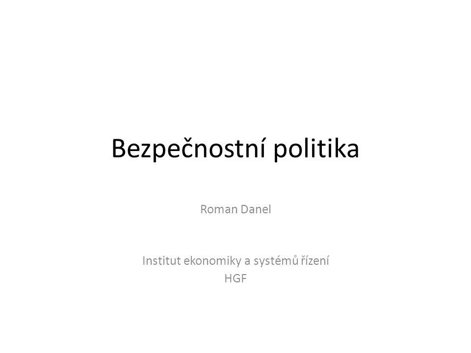 Bezpečnostní politika Roman Danel Institut ekonomiky a systémů řízení HGF