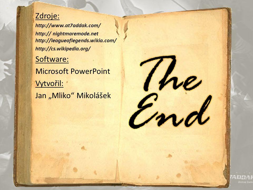 """Zdroje: http://www.at7addak.com/ http:// nightmaremode.net http://leagueoflegends.wikia.com/ http://cs.wikipedia.org/ Software: Microsoft PowerPoint Vytvořil: Jan """"Mliko Mikolášek"""