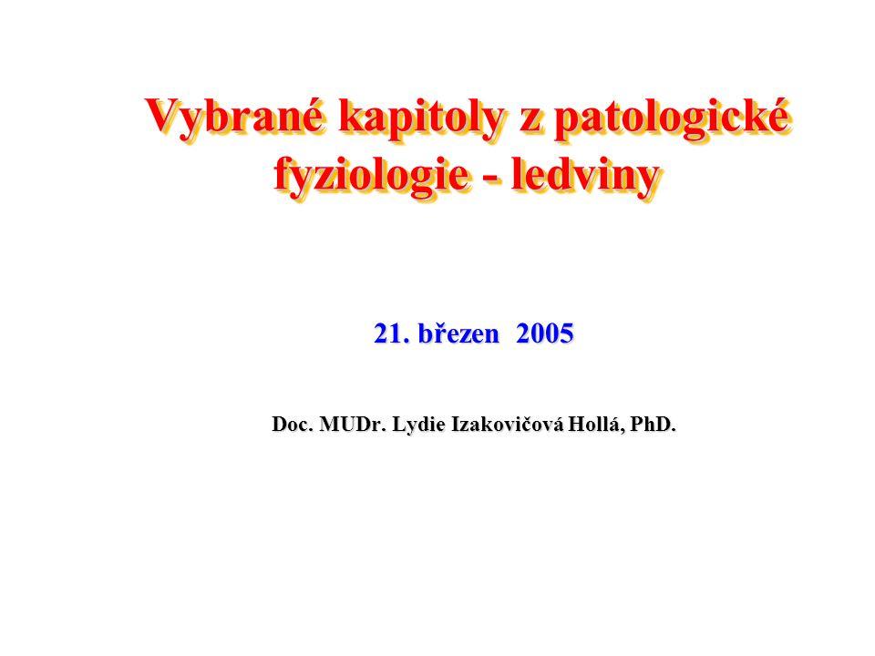 Vybrané kapitoly z patologické fyziologie - ledviny 21. březen 2005 Doc. MUDr. Lydie Izakovičová Hollá, PhD.