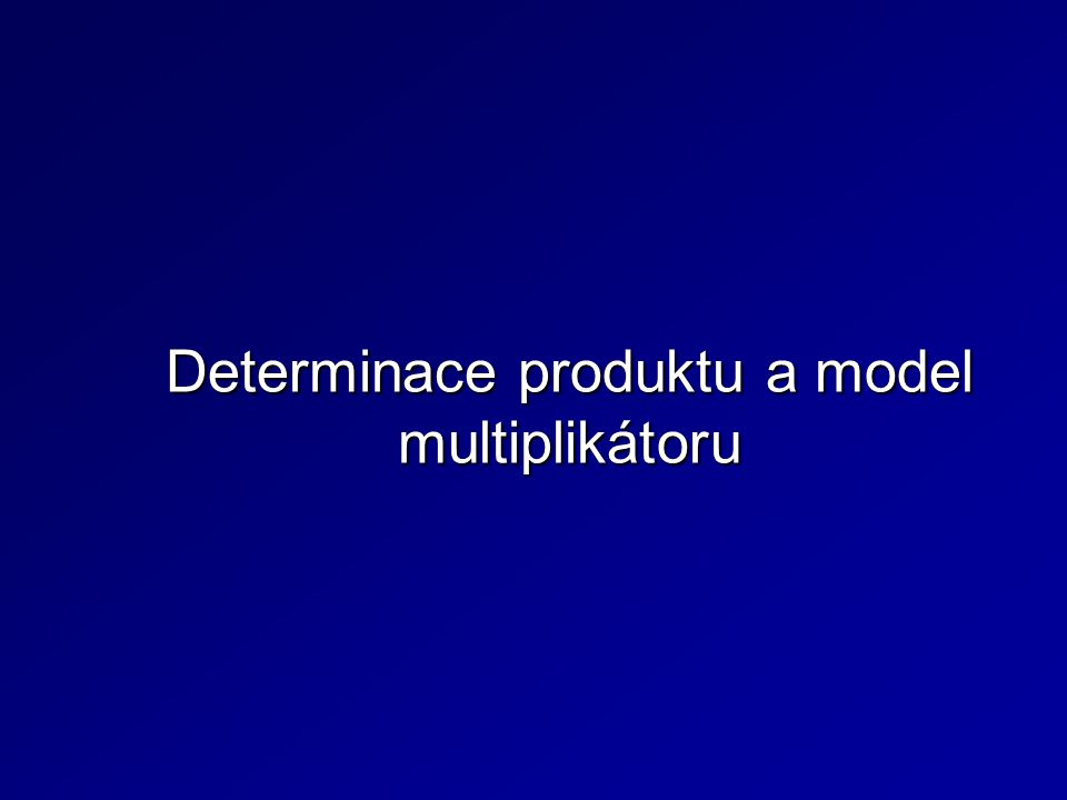 Determinace produktu a model multiplikátoru