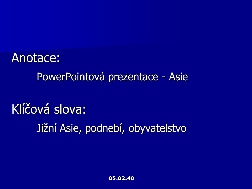 Anotace: PowerPointová prezentace - Asie Klíčová slova: Jižní Asie, podnebí, obyvatelstvo 05.02.40