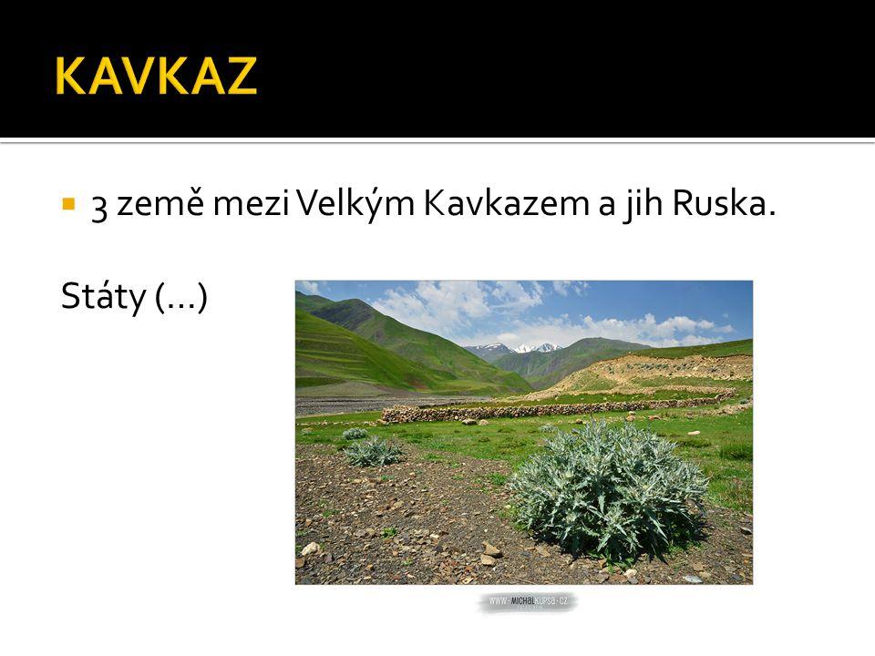  3 země mezi Velkým Kavkazem a jih Ruska. Státy (…)