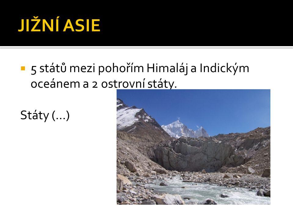  5 států mezi pohořím Himaláj a Indickým oceánem a 2 ostrovní státy. Státy (…)