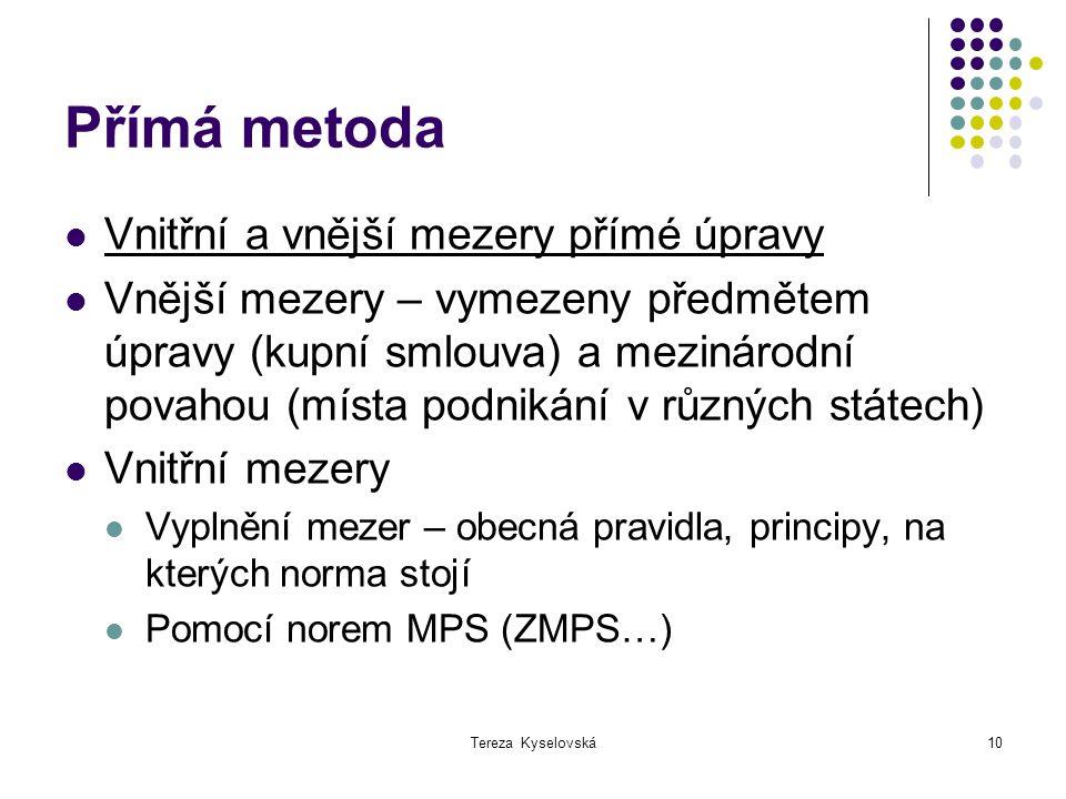Tereza Kyselovská10 Přímá metoda Vnitřní a vnější mezery přímé úpravy Vnější mezery – vymezeny předmětem úpravy (kupní smlouva) a mezinárodní povahou
