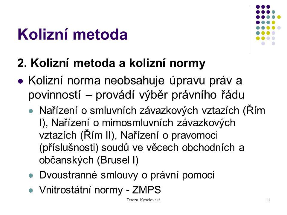 Tereza Kyselovská11 Kolizní metoda 2. Kolizní metoda a kolizní normy Kolizní norma neobsahuje úpravu práv a povinností – provádí výběr právního řádu N