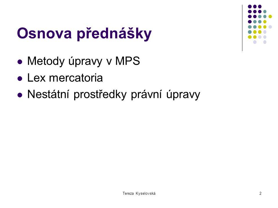 2 Osnova přednášky Metody úpravy v MPS Lex mercatoria Nestátní prostředky právní úpravy