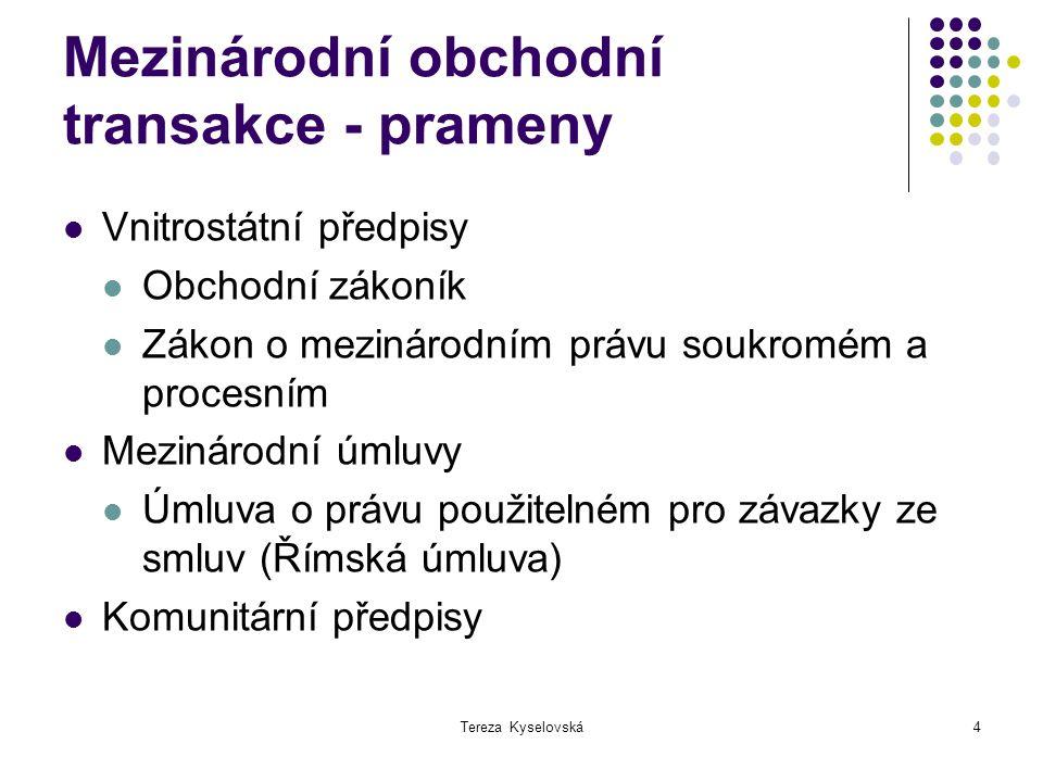 Tereza Kyselovská4 Mezinárodní obchodní transakce - prameny Vnitrostátní předpisy Obchodní zákoník Zákon o mezinárodním právu soukromém a procesním Me