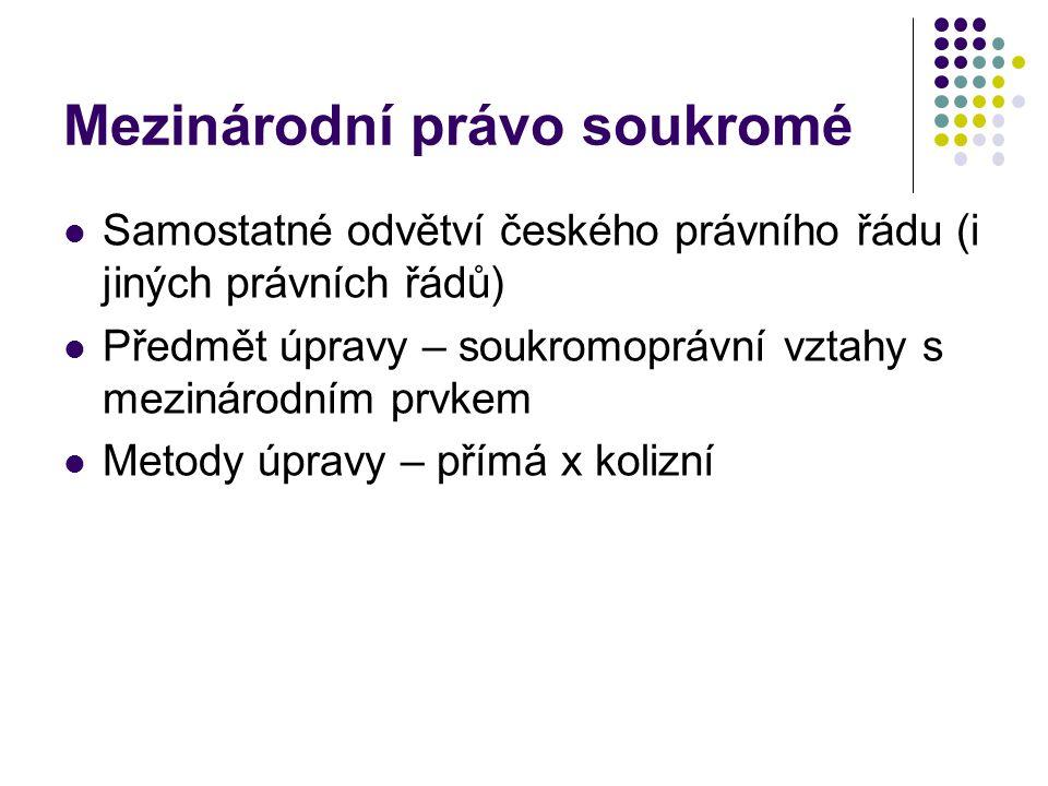 Mezinárodní právo soukromé Samostatné odvětví českého právního řádu (i jiných právních řádů) Předmět úpravy – soukromoprávní vztahy s mezinárodním prv