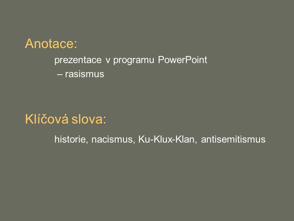 Anotace: prezentace v programu PowerPoint – rasismus Klíčová slova: historie, nacismus, Ku-Klux-Klan, antisemitismus