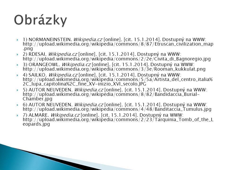  1) NORMANEINSTEIN. Wikipedia.cz [online]. [cit. 15.1.2014]. Dostupný na WWW: http://upload.wikimedia.org/wikipedia/commons/8/87/Etruscan_civilizatio