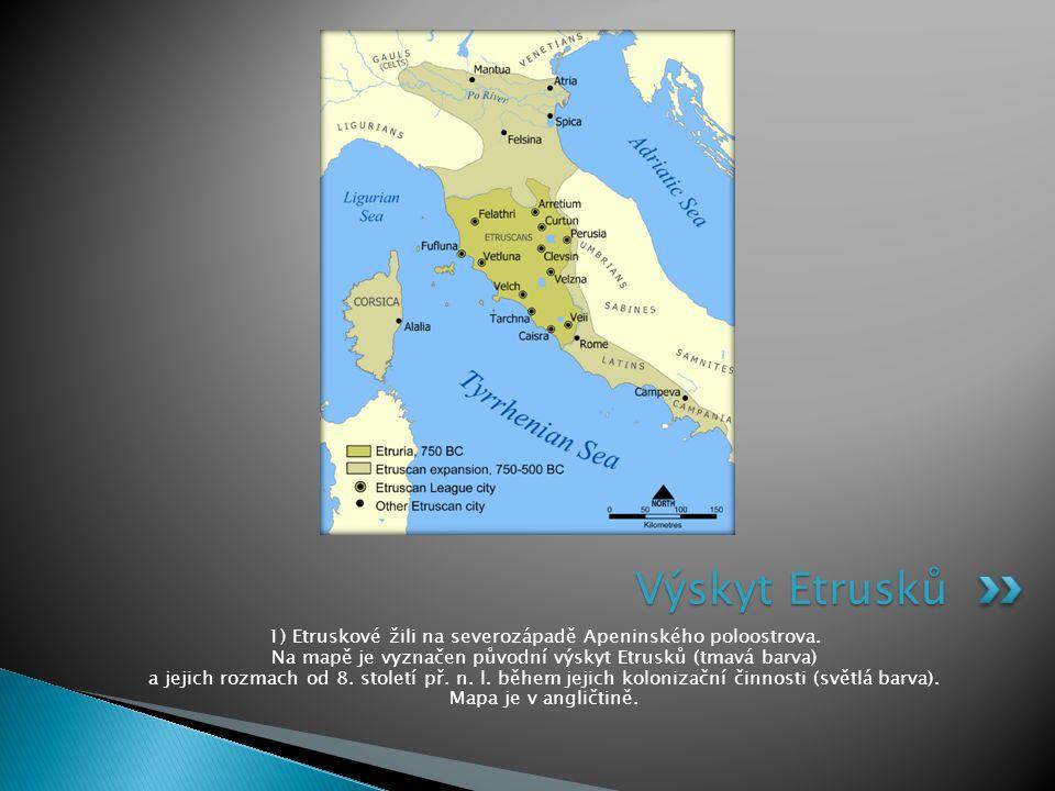 1) Etruskové žili na severozápadě Apeninského poloostrova. Na mapě je vyznačen původní výskyt Etrusků (tmavá barva) a jejich rozmach od 8. století př.