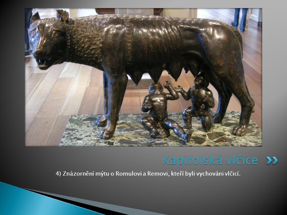 4) Znázornění mýtu o Romulovi a Removi, kteří byli vychováni vlčicí. Kapitolská vlčice