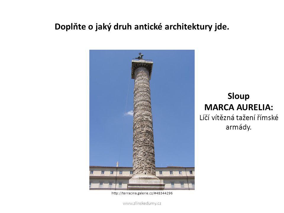 Doplňte o jaký druh antické architektury jde. www.zlinskedumy.cz Sloup MARCA AURELIA: Líčí vítězná tažení římské armády. http://terracina.galerie.cz/#