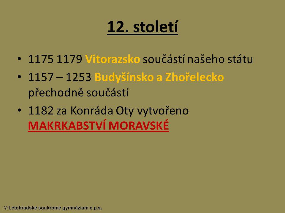 © Letohradské soukromé gymnázium o.p.s. 12. století 1175 1179 Vitorazsko součástí našeho státu 1157 – 1253 Budyšínsko a Zhořelecko přechodně součástí