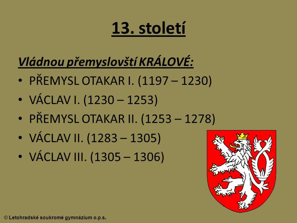 13. století Vládnou přemyslovští KRÁLOVÉ: PŘEMYSL OTAKAR I. (1197 – 1230) VÁCLAV I. (1230 – 1253) PŘEMYSL OTAKAR II. (1253 – 1278) VÁCLAV II. (1283 –