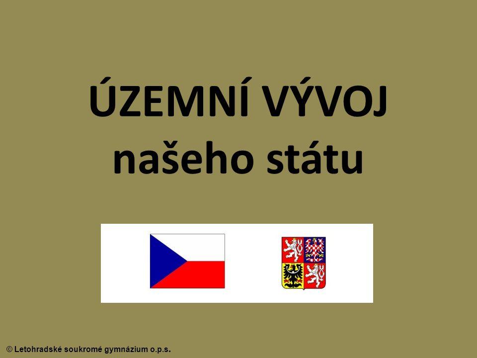 © Letohradské soukromé gymnázium o.p.s. ÚZEMNÍ VÝVOJ našeho státu