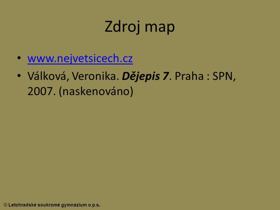 © Letohradské soukromé gymnázium o.p.s. Zdroj map www.nejvetsicech.cz Válková, Veronika. Dějepis 7. Praha : SPN, 2007. (naskenováno)