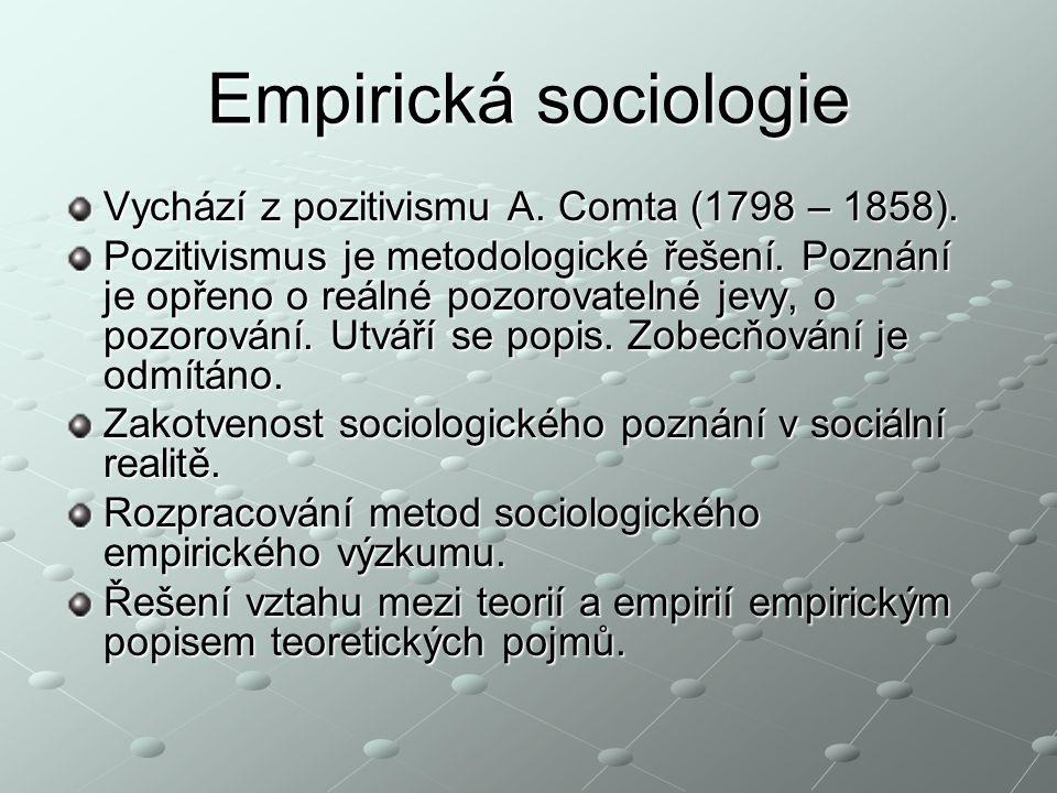 Empirická sociologie Vychází z pozitivismu A. Comta (1798 – 1858).