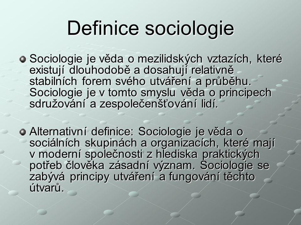 Definice sociologie Sociologie je věda o mezilidských vztazích, které existují dlouhodobě a dosahují relativně stabilních forem svého utváření a průběhu.