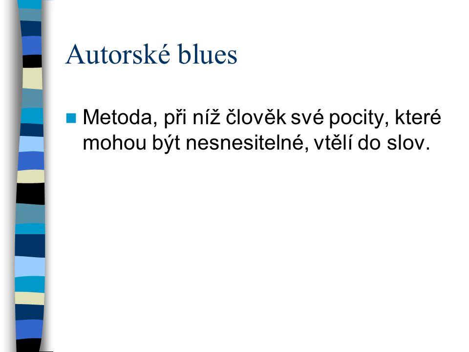 Autorské blues Metoda, při níž člověk své pocity, které mohou být nesnesitelné, vtělí do slov.
