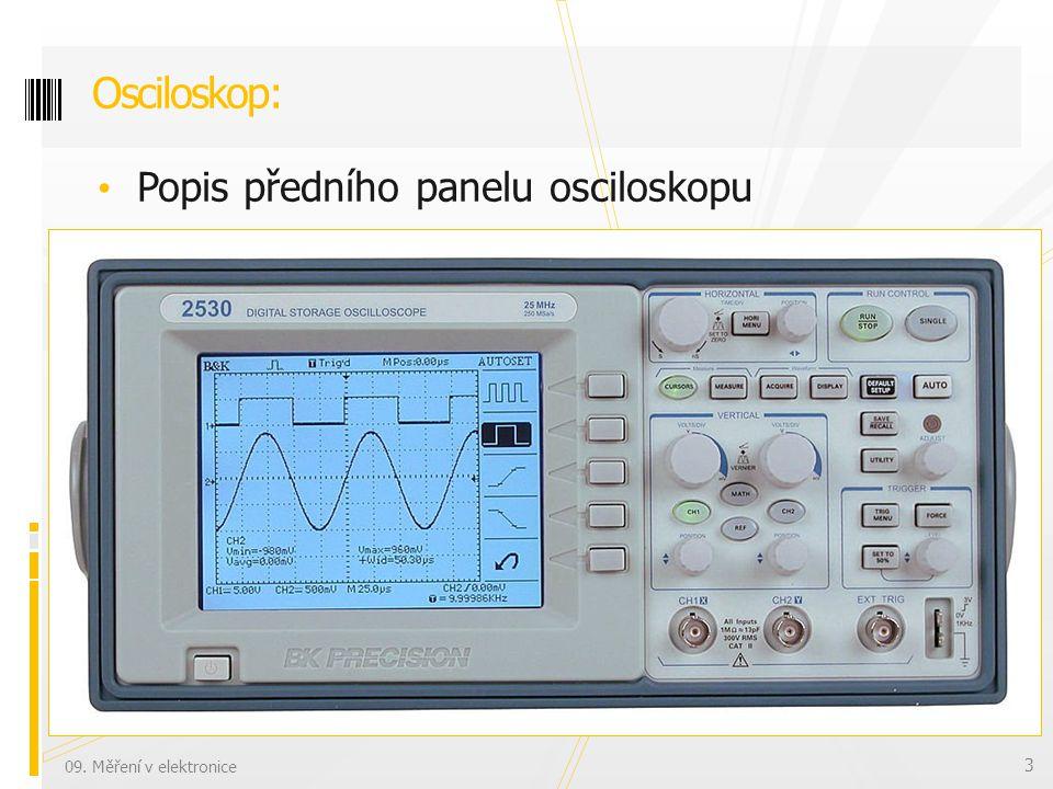 Princip zobrazení na obrazovce Funkce jednotlivých bloků Použití Analogový osciloskop – blokové schéma: 09.