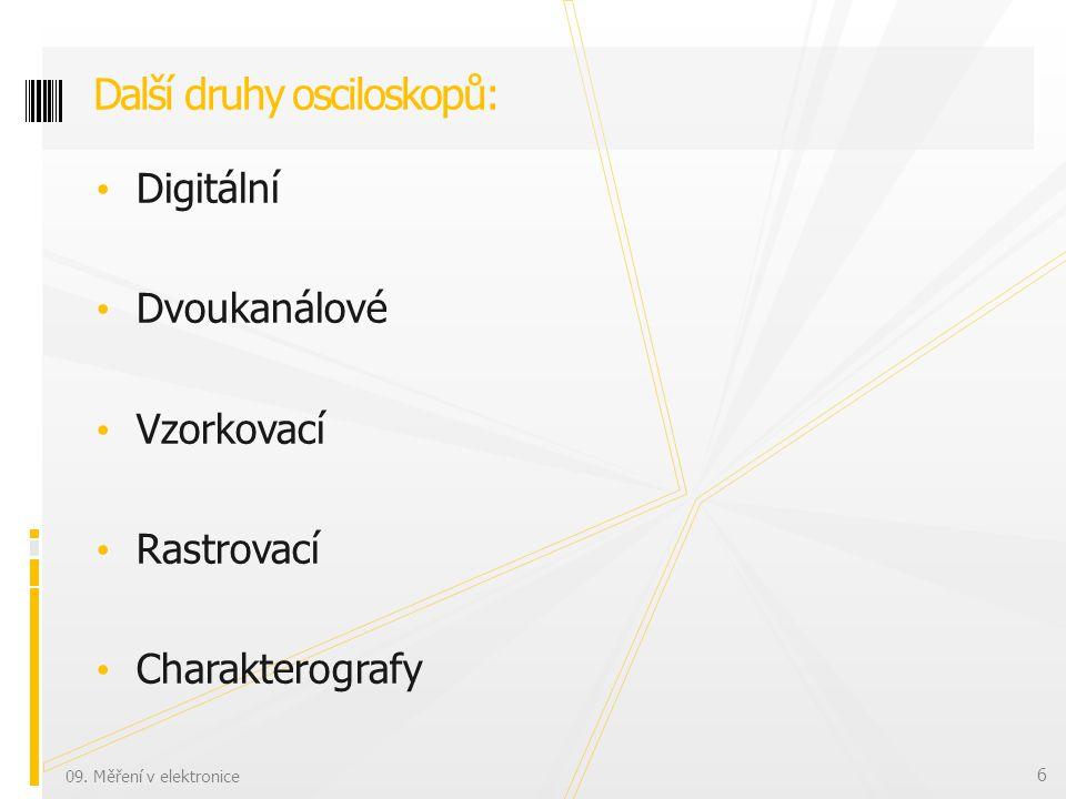 Digitální Dvoukanálové Vzorkovací Rastrovací Charakterografy Další druhy osciloskopů: 09.