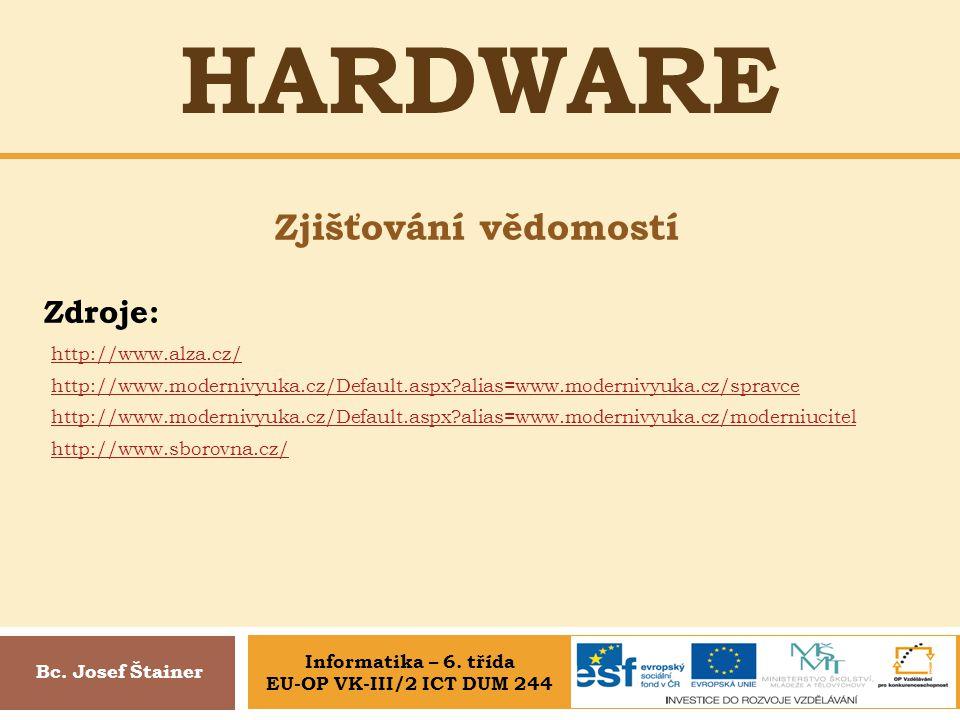 HARDWARE Bc. Josef Štainer Zjišťování vědomostí Zdroje: http://www.alza.cz/ http://www.modernivyuka.cz/Default.aspx?alias=www.modernivyuka.cz/spravce
