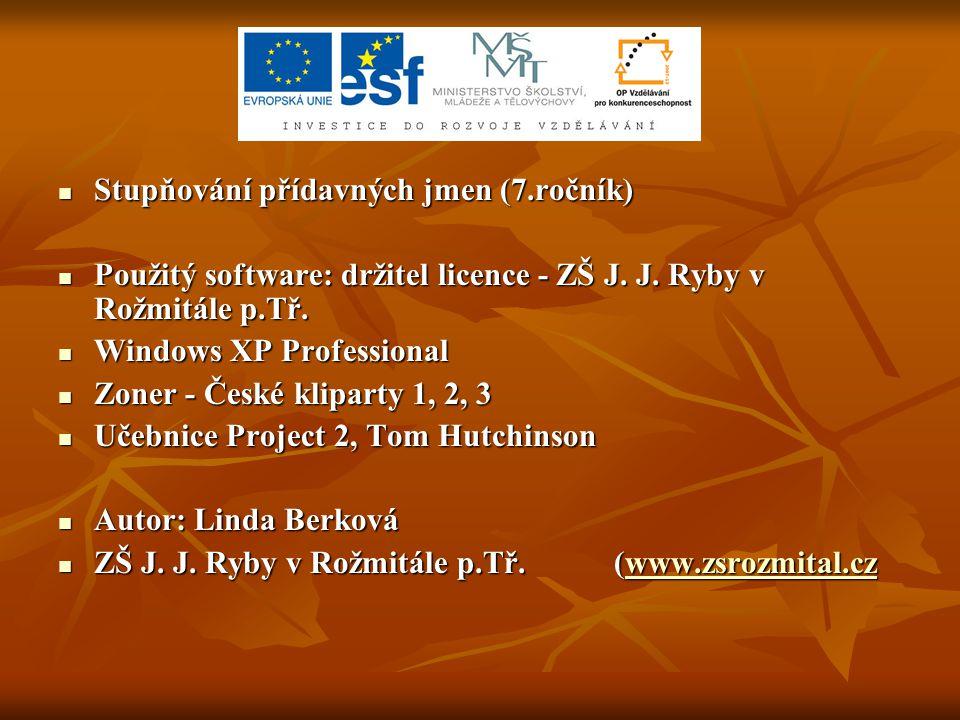 Stupňování přídavných jmen (7.ročník) Stupňování přídavných jmen (7.ročník) Použitý software: držitel licence - ZŠ J.