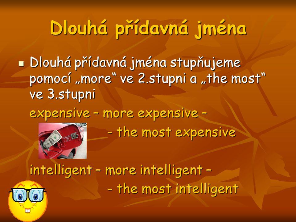 """Dlouhá přídavná jména Dlouhá přídavná jména stupňujeme pomocí """"more ve 2.stupni a """"the most ve 3.stupni Dlouhá přídavná jména stupňujeme pomocí """"more ve 2.stupni a """"the most ve 3.stupni expensive – more expensive – - the most expensive intelligent – more intelligent – - the most intelligent"""