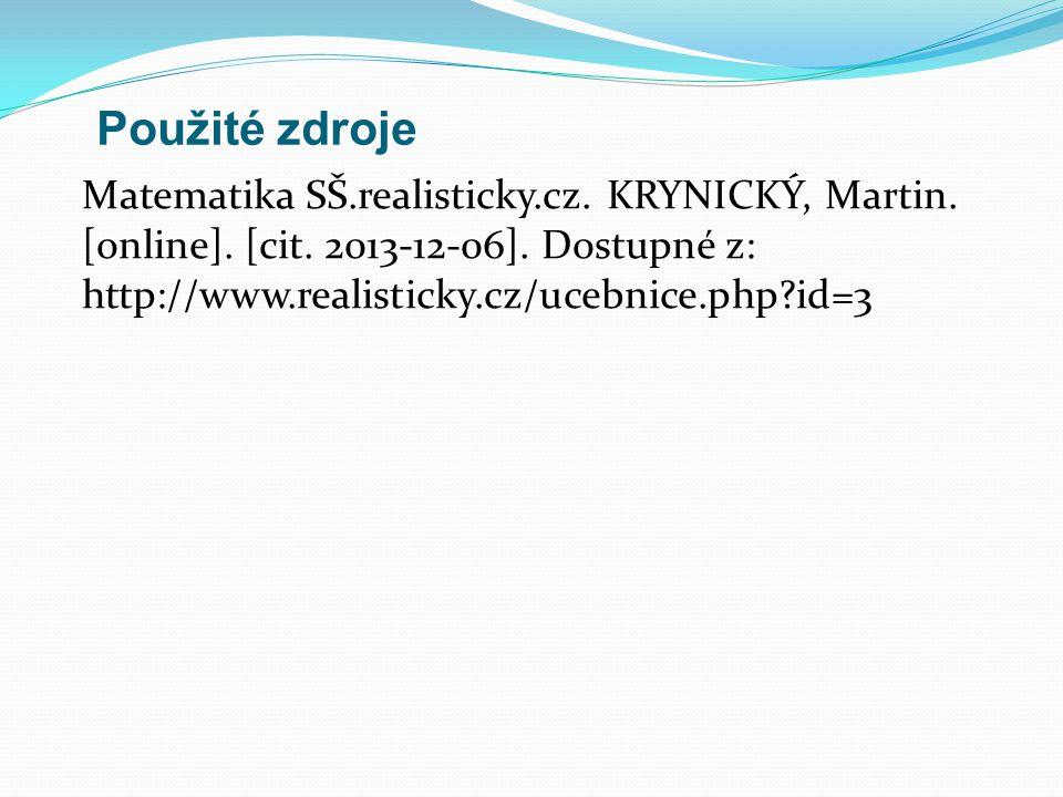 Použité zdroje Matematika SŠ.realisticky.cz. KRYNICKÝ, Martin. [online]. [cit. 2013-12-06]. Dostupné z: http://www.realisticky.cz/ucebnice.php?id=3